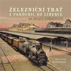 Černý Karel, Kárník Josef, Navrátil Mart: Železniční trať z Pardubic do Liberce na starých pohlednic