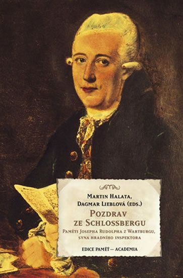Halata Martin, Lieblová Dagmar,: Pozdrav ze Schlossbergu - Paměti Josefa Rudolpha z Wartburgu, syna