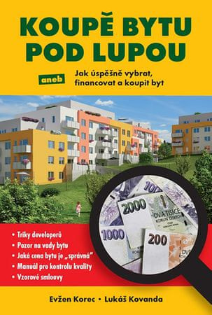 Korec Evžen, Kovanda Lukáš: Koupě bytu pod lupou aneb Jak úspěšně vybrat, financovat a koupit byt