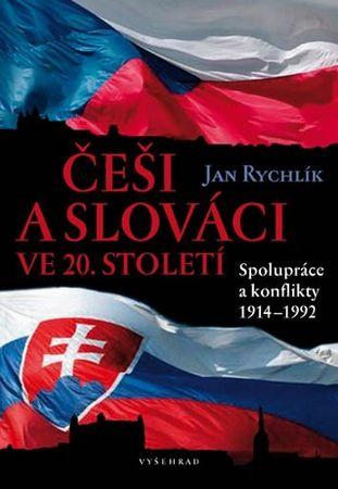 Rychlík Jan: Češi a Slováci ve 20. století - Spolupráce a konflikty 1914–1992