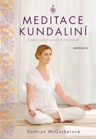 McCuskerová Kathryn: Meditace kundalini - Cesta k osobní proměně a kreativitě