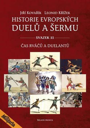 Kovařík Jiří, Křížek Leonid,: Historie evropských duelů a šermu II - Čas rváčů a duelantů