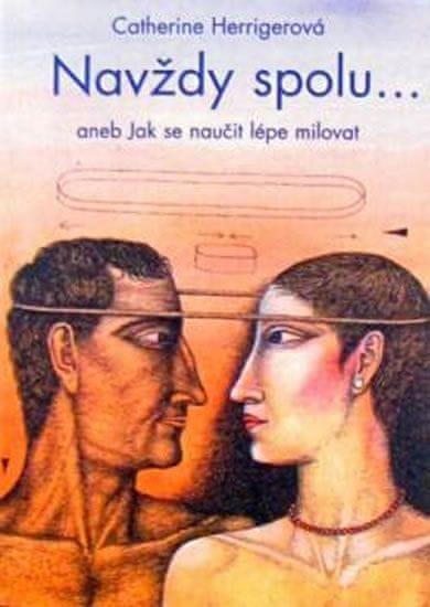Herrigerová Catherine: Navždy spolu... aneb Jak se naučit lépe milovat