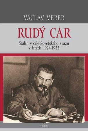Veber Václav: Rudý car - Stalin v čele Sovětského svazu 1924-1953