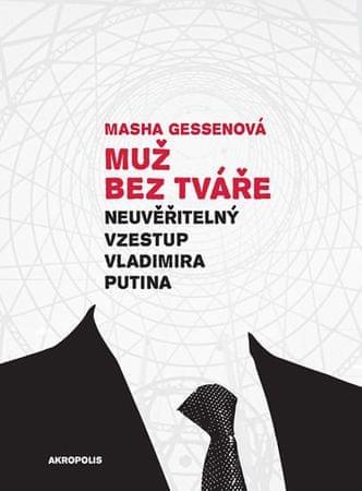 Gessenová Masha: Muž bez tváře - Neuvěřitelný vzestup Vladimira Putina