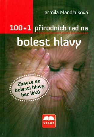 Mandžuková Jarmila: 100+1 přírodních rad na bolest hlavy