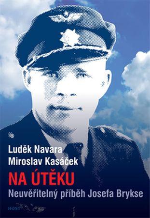 Navara Luděk, Kasáček Miroslav,: Na útěku - Neuvěřitelný příběh Josefa Brykse