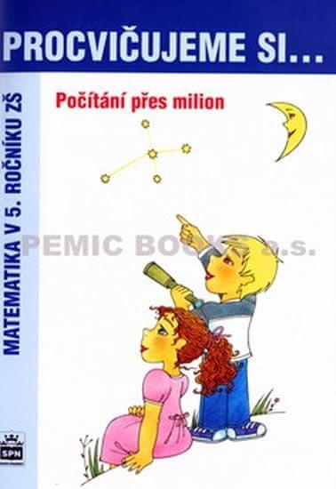 Kaslová Michaela: Procvičujeme si...Počítání přes milion (5.ročník)