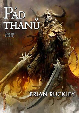 Ruckley Brian: Svět bez bohů 3 - Pád thanů