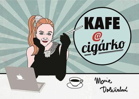Doležalová Marie: Kafe a cigárko aneb Historky z hereckého podsvětí