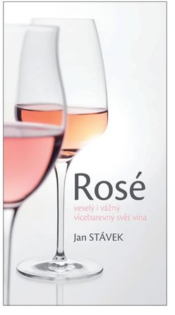 Stávek Jan: Rosé – veselý i vážný vícebarevný svět vína