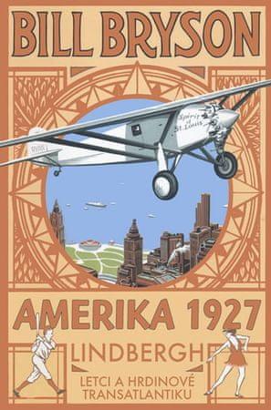 Bryson Bill: AMERIKA 1927 - Lindbergh: Letci a hrdinové transatlantiku