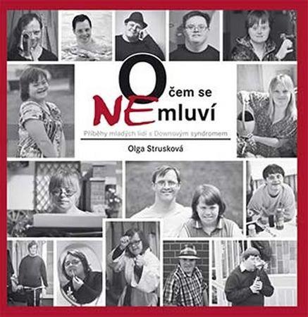 Strusková Olga: O čem se (ne)mluví - Příběhy mladých lidí s Downovým syndromem
