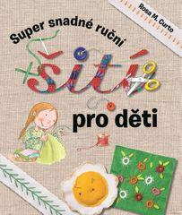 Curto Rosa M.: Super snadné ruční šití pro děti
