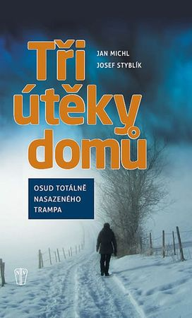 Michl Jan, Styblík Josef: Tři útěky domů - Osud totálně nasazeného trampa