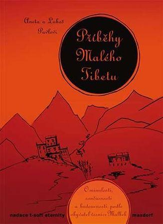 Pavlová Aneta, Pavel Luboš,: Příběhy Malého Tibetu - O minulosti, současnosti a budoucnosti podle ob