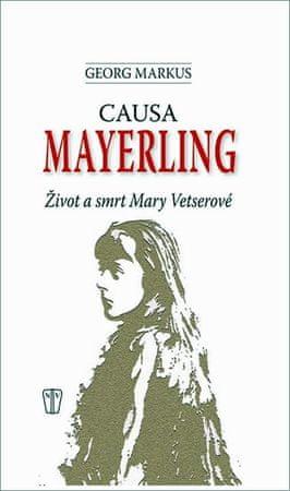 Markus Georg: Causa Mayerling - Život a smrt Mary Vetserové