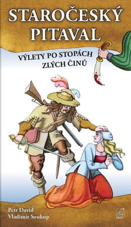 Soukup Vladimír, David Petr,: Staročeský pitaval, aneb výlety po stopách zlých činů