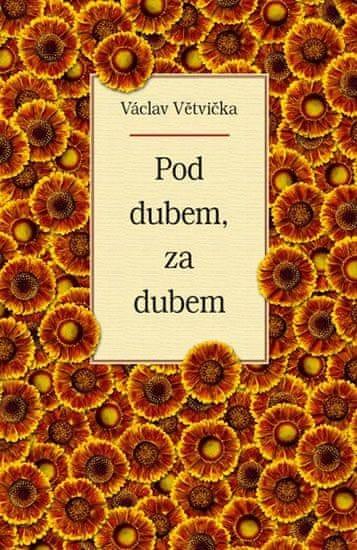 Větvička Václav: Pod dubem, za dubem