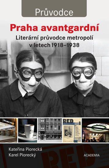 Piorecká Kateřina, Piorecký Karel,: Praha avantgardní - Literární průvodce městem v letech 1918–1938