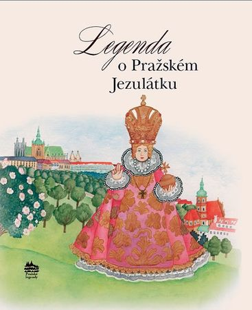 Pecháčková Ivana: Legenda o Pražském Jezulátku (ČJ, AJ, ŠJ, IJ, FJ)