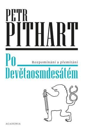 Pithart Petr: Po Devětaosmdesátém - Rozpomínání a přemítání