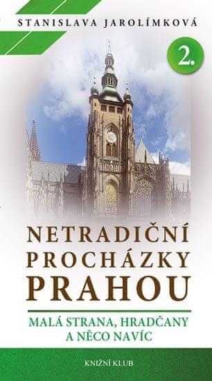 Jarolímková Stanislava: Netradiční procházky Prahou II- Malá Strana, Hradčany a něco navíc