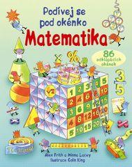 Frith Alex, Lacey Minna,: Matematika - Podívej se pod okénko
