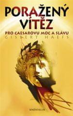 Haefs Gisbert: Poražený vítěz - Pro Caesarovu moc a slávu