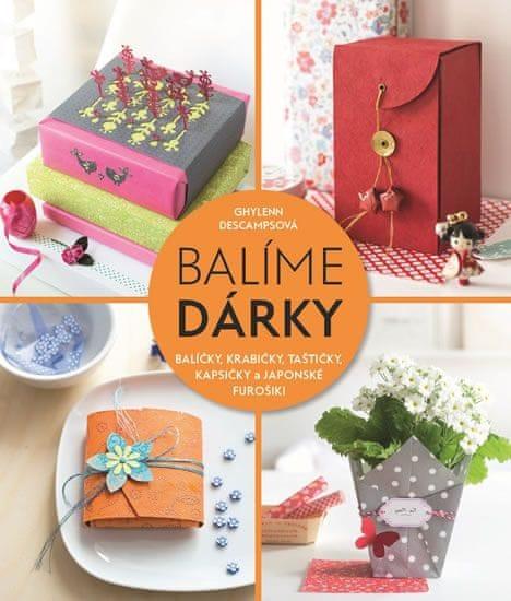 Descampsová Ghylenn: Balíme dárky - Balíčky, krabičky, taštičky, kapsičky a japonské furošiki