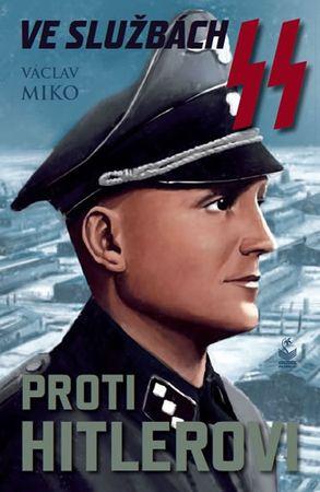 Miko Václav: Ve službách SS proti Hitlerovi