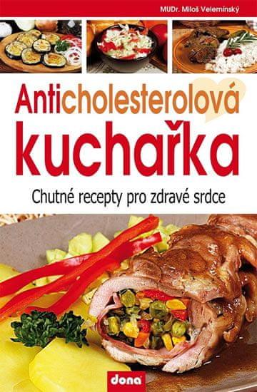 Velemínský Miloš: Anticholesterolová kuchařka - Chutné recepty pro zdravé srdce