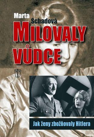 Schadová Martha: Milovaly vůdce – Jak ženy zbožňovaly Hitlera