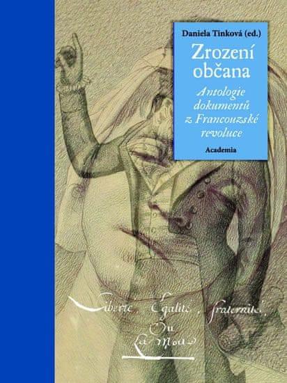 Tinková Daniela: Zrození občana - Antologie dokumentů z Francouzské revoluce