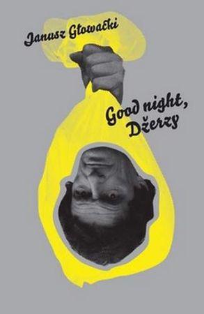 Głowacki Janusz: Good night, Džerzy