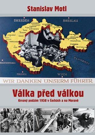 Motl Stanislav: Válka před válkou - Krvavý podzim 1938 v Čechách a na Moravě