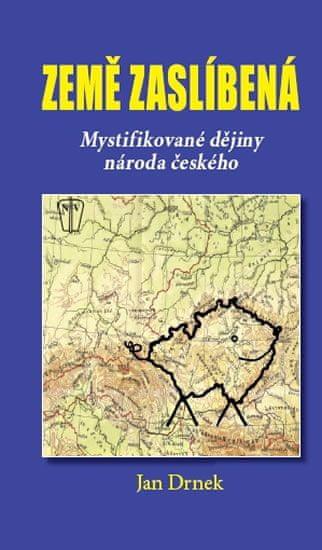 Drnek Jan: Země zaslíbená - Mystifikované dějiny národa českého