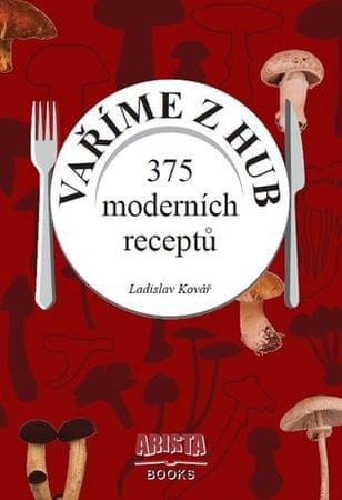 Kovář Ladislav: Vaříme z hub - 375 moderních receptů