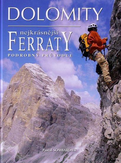 Sombardier Pascal: Dolomity - Nejkrásnější Ferraty - podrobný průvodce