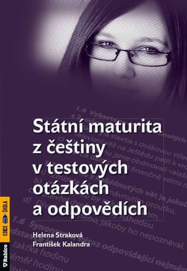 Straková Helena, Kalendra František: Státní maturita z češtiny v testových otázkách a odpovědích