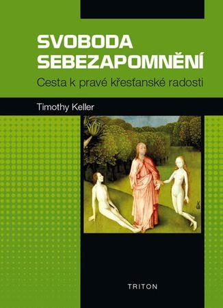 Keller Timothy: Svoboda sebezapomnění - Cesta k pravé křesťanské radosti