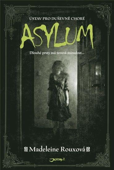 Rouxová Madeleine: Asylum - Ústav pro duševně choré