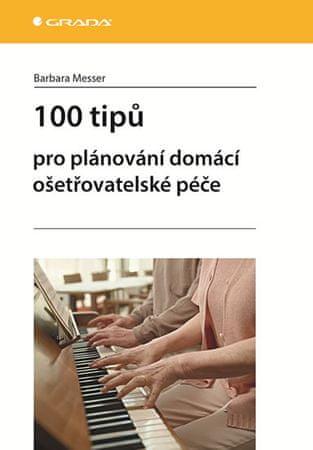 Messer Barbara: 100 tipů pro plánování domácí ošetřovatelské péče