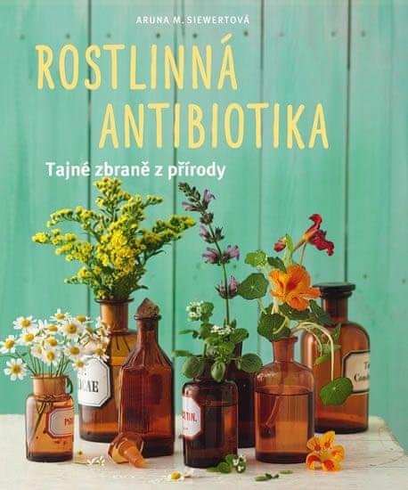 Siewertová Aruna M.: Rostlinná antibiotika - Tajné zbraně přírody