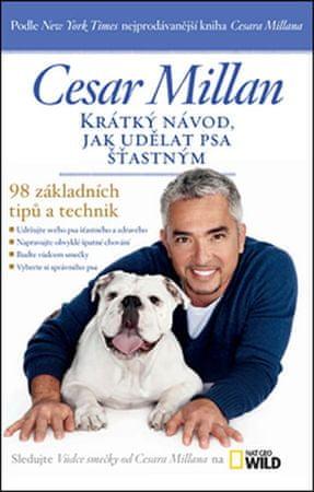 Millan Cesar: Krátký návod, jak udělat psa šťastným - 98 základních tipů a technik