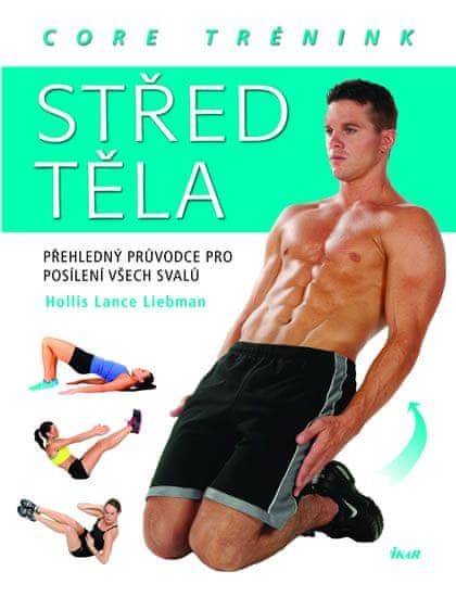 Liebman Hollis Lance: Střed těla – core trénink. Přehledný průvodce pro posílení všech svalů