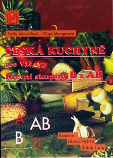 Mengerová Olga, Momčilová Pavla: Krevní skupina B a AB - Česká kuchyně pro Váš typ
