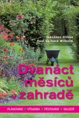 Höhne Johannes, Wilhelm Paul Gerhard: Dvanáct měsíců v zahradě - Plánování, výsadba, pěstování, skli
