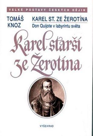 Knoz Tomáš: Karel starší ze Žerotína - Don Quijote v labyrintu světa
