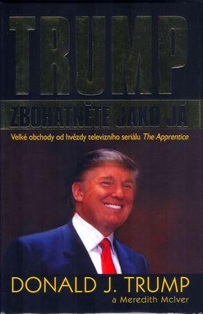 Trump Donald J.: Trump - Zbohatněte jako já